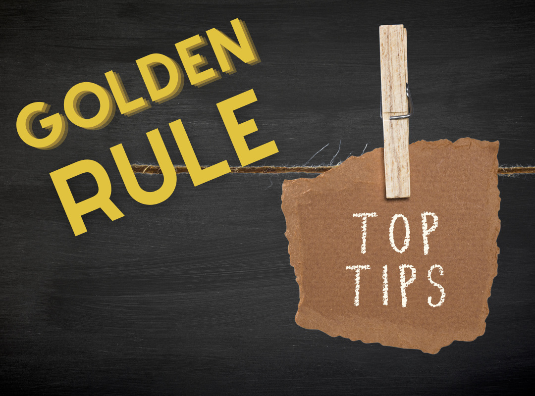 Golden Rule and top tips