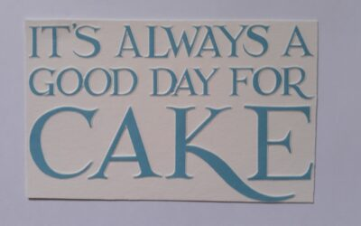 It is always a good day for cake